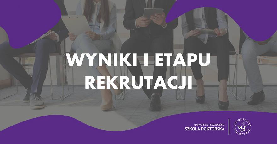 Wyniki Pierwszego Etapu Rekrutacji do Szkoły Doktorskiej Uniwersytetu Szczecińskiego